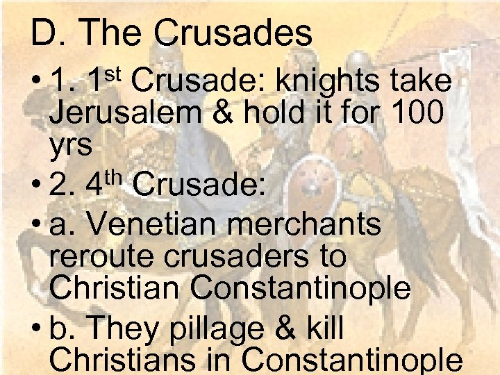 D. The Crusades • 1. 1 st Crusade: knights take Jerusalem & hold it