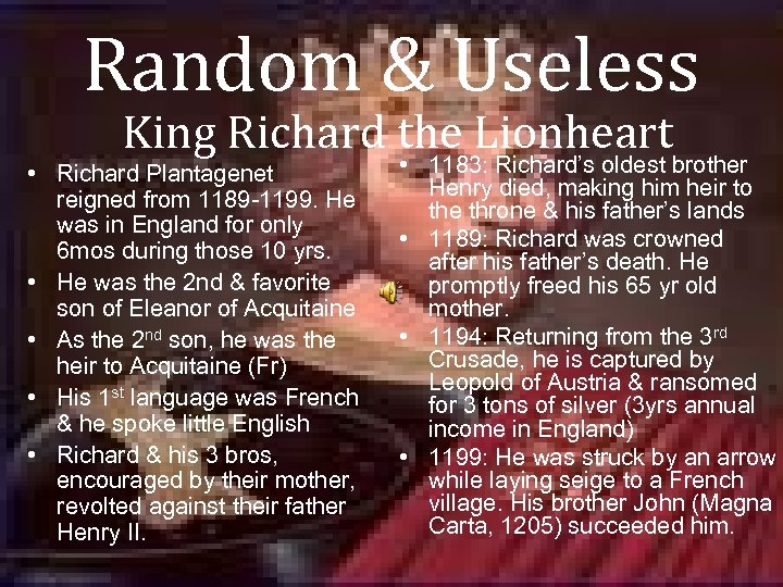 Random & Useless King Richard the Lionheart • Richard Plantagenet reigned from 1189 -1199.
