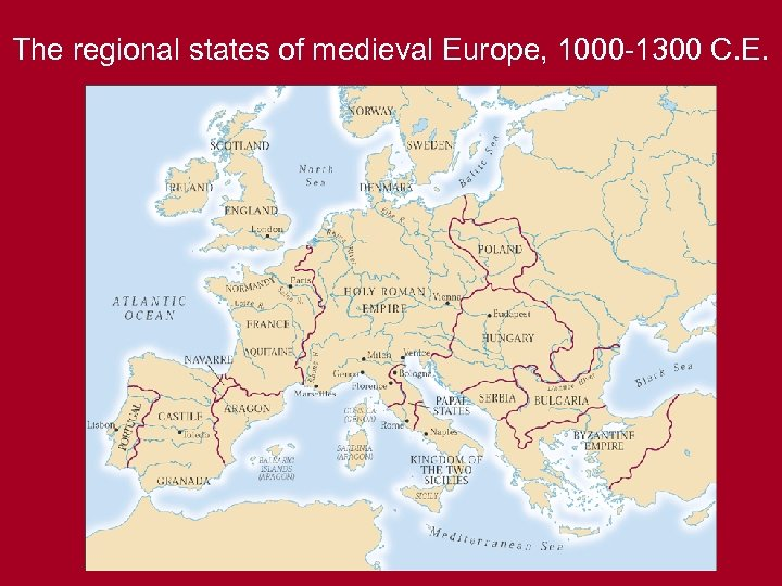 The regional states of medieval Europe, 1000 -1300 C. E.