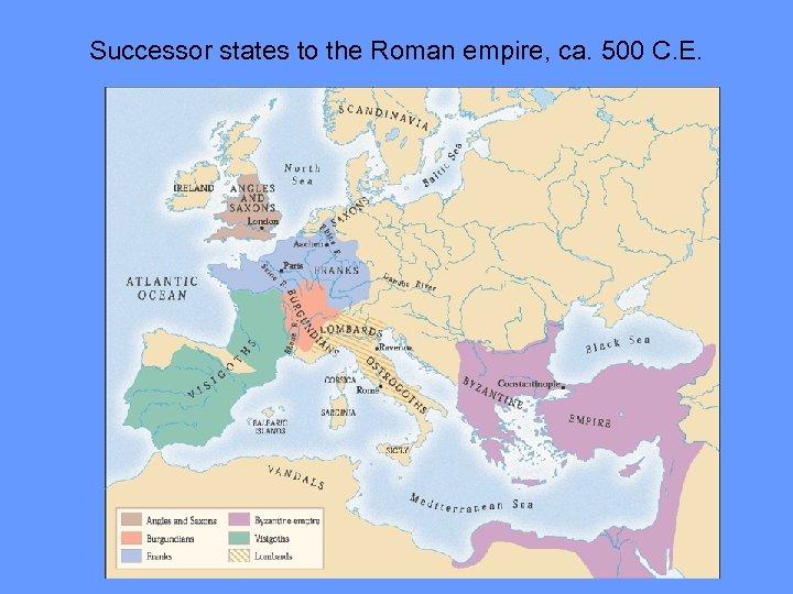Successor states to the Roman empire, ca. 500 C. E.