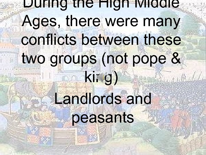 During the High Middle Ages, there were many conflicts between these two groups (not