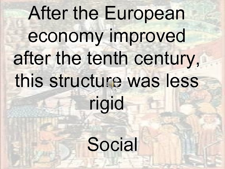 After the European economy improved after the tenth century, this structure was less rigid