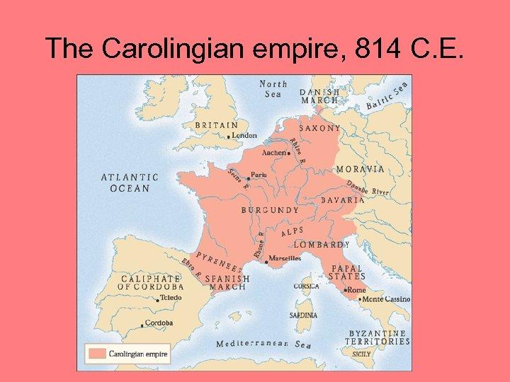 The Carolingian empire, 814 C. E.