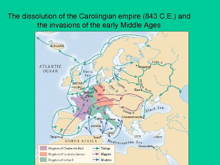 The dissolution of the Carolingian empire (843 C. E. ) and the invasions of