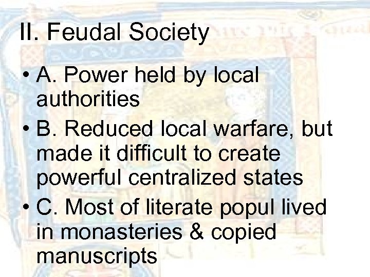 II. Feudal Society • A. Power held by local authorities • B. Reduced local