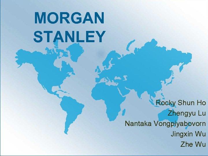 MORGAN STANLEY Rocky Shun Ho Zhengyu Lu Nantaka Vongpiyabovorn Jingxin Wu Zhe Wu
