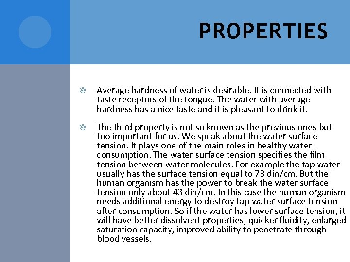 PROPERTIES Average hardness of water is desirable. It is connected with taste receptors of