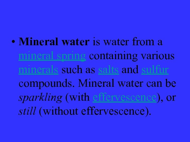 • Mineral water is water from a mineral spring containing various minerals such