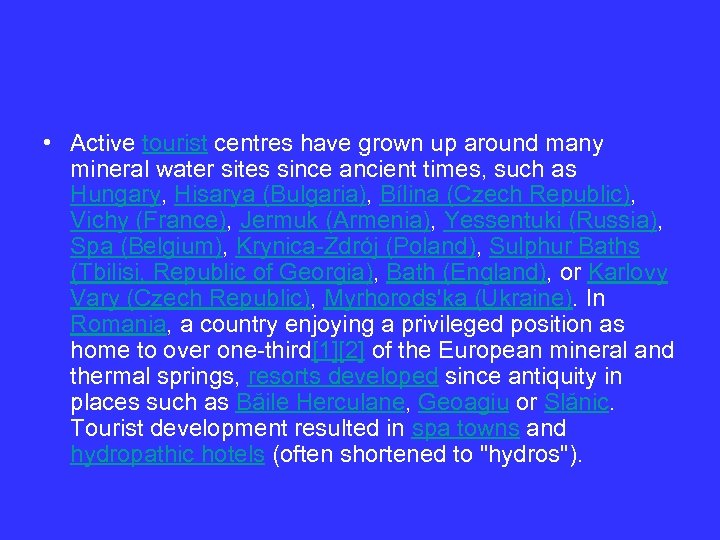 • Active tourist centres have grown up around many mineral water sites since