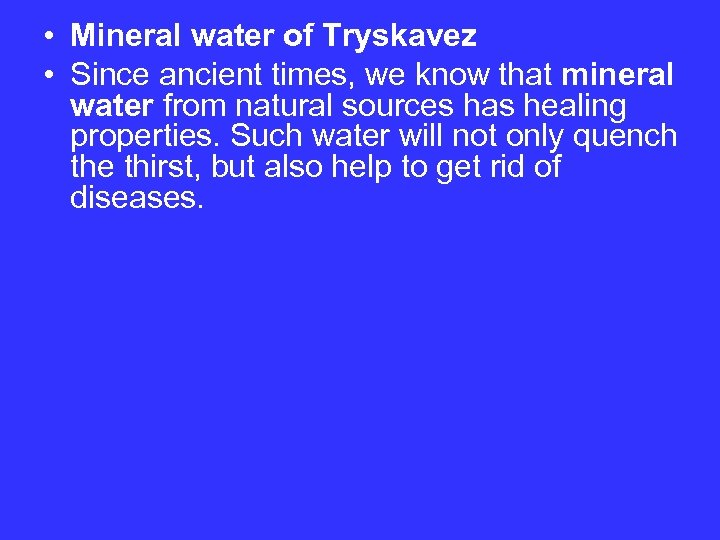 • Mineral water of Tryskavez • Since ancient times, we know that mineral