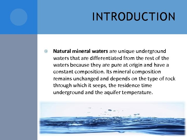 INTRODUCTION Natural mineral waters are unique underground waters that are differentiated from the rest