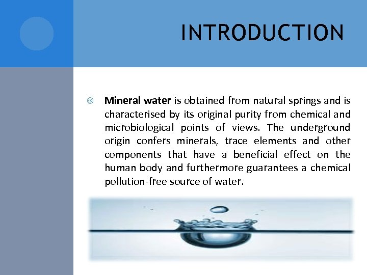 INTRODUCTION Mineral water is obtained from natural springs and is characterised by its original