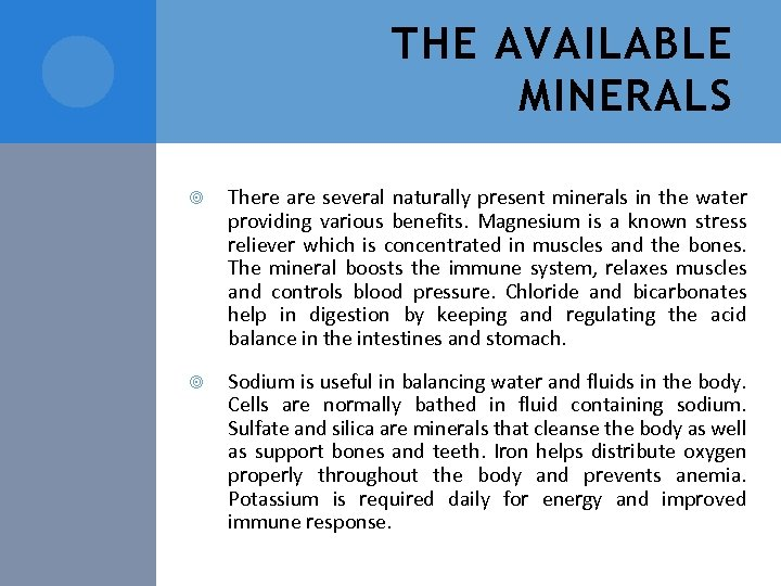 THE AVAILABLE MINERALS There are several naturally present minerals in the water providing various