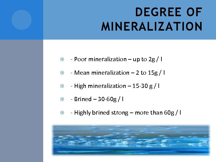 DEGREE OF MINERALIZATION - Poor mineralization – up to 2 g / l -