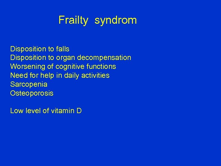 Frailty syndrom Disposition to falls Disposition to organ decompensation Worsening of cognitive functions Need