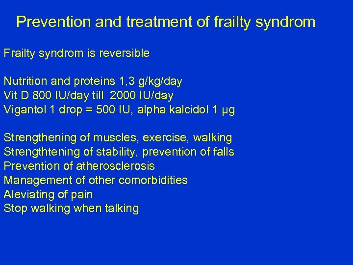 Prevention and treatment of frailty syndrom Frailty syndrom is reversible Nutrition and proteins 1,