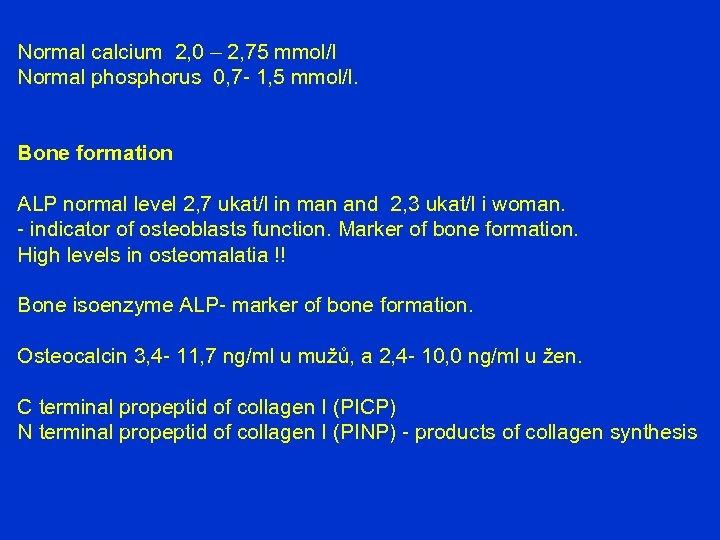 Normal calcium 2, 0 – 2, 75 mmol/l Normal phosphorus 0, 7 - 1,