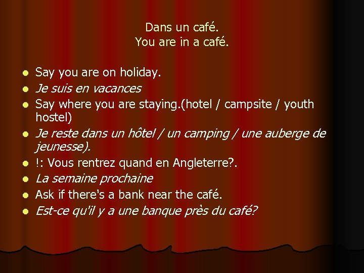Dans un café. You are in a café. l Say you are on holiday.