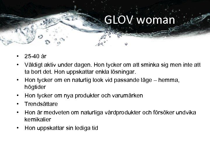 GLOV woman • 25 -40 år • Väldigt aktiv under dagen. Hon tycker om