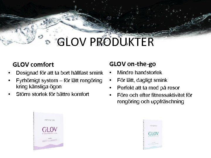GLOV PRODUKTER GLOV comfort • • • Designad för att ta bort hållfast smink