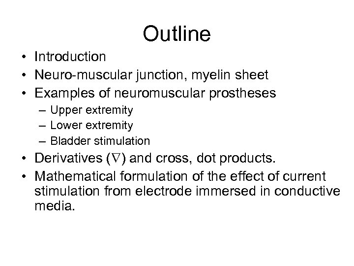 Outline • Introduction • Neuro-muscular junction, myelin sheet • Examples of neuromuscular prostheses –
