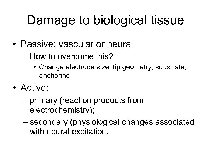 Damage to biological tissue • Passive: vascular or neural – How to overcome this?