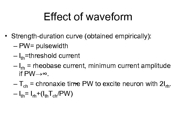 Effect of waveform • Strength-duration curve (obtained empirically): – PW= pulsewidth – Ith=threshold current