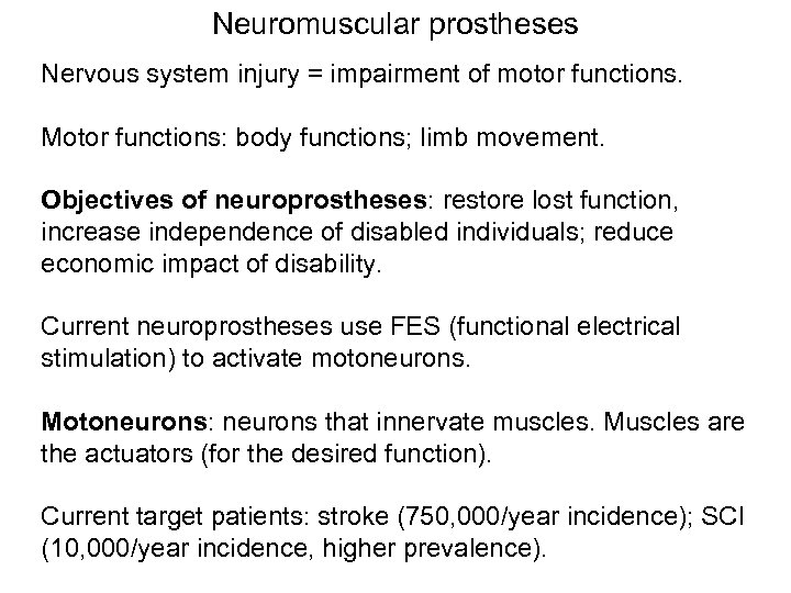 Neuromuscular prostheses Nervous system injury = impairment of motor functions. Motor functions: body functions;