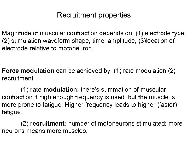 Recruitment properties Magnitude of muscular contraction depends on: (1) electrode type; (2) stimulation waveform