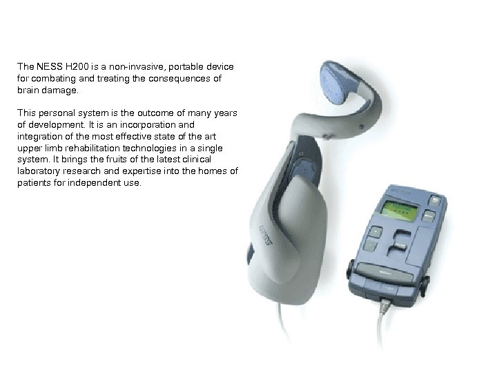 The NESS H 200 is a non-invasive, portable device for combating and treating the
