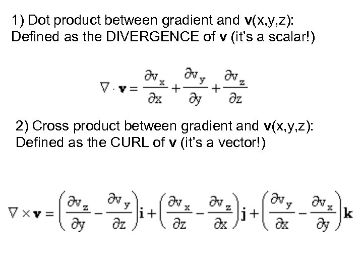 1) Dot product between gradient and v(x, y, z): Defined as the DIVERGENCE of
