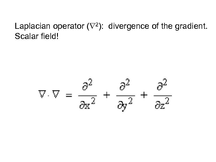 Laplacian operator ( 2): divergence of the gradient. Scalar field!