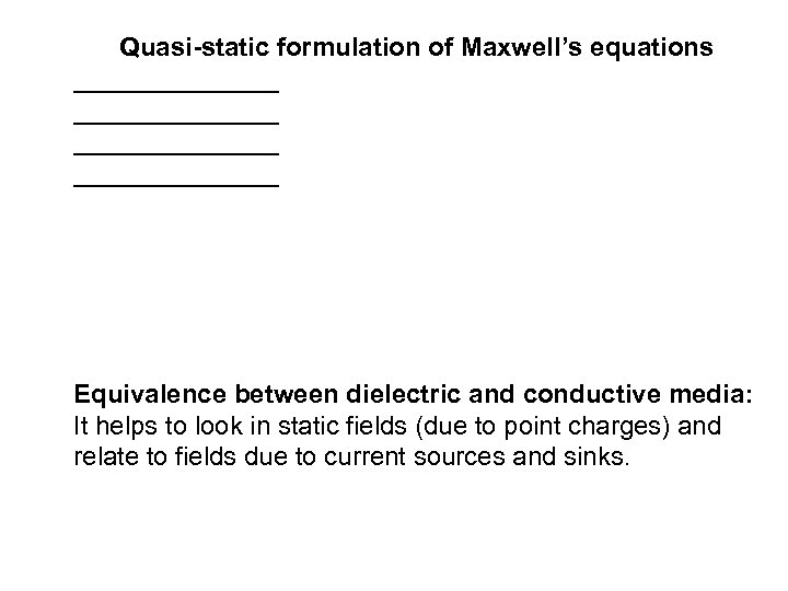 Quasi-static formulation of Maxwell's equations ______________ Equivalence between dielectric and conductive media: It helps
