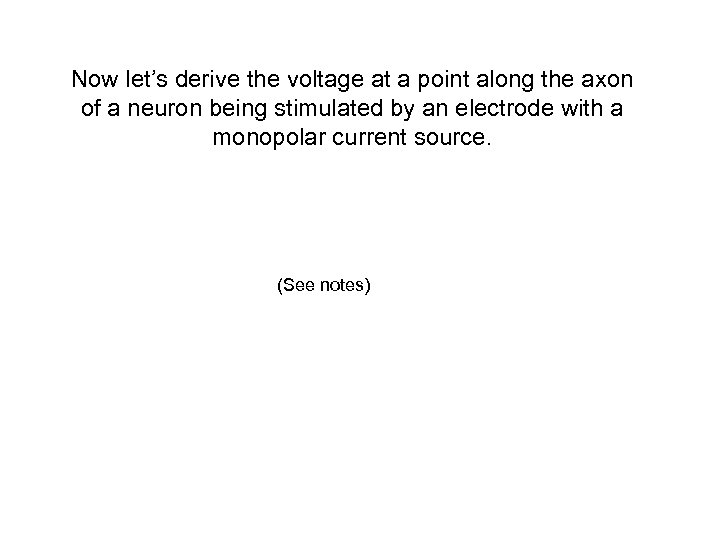 Now let's derive the voltage at a point along the axon of a neuron