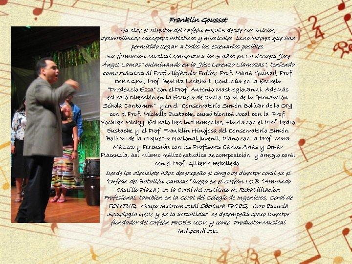Franklin Goussot Ha sido el Director del Orfeón Fa. CES desde sus inicios, desarrollando