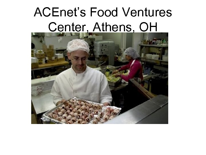 ACEnet's Food Ventures Center, Athens, OH