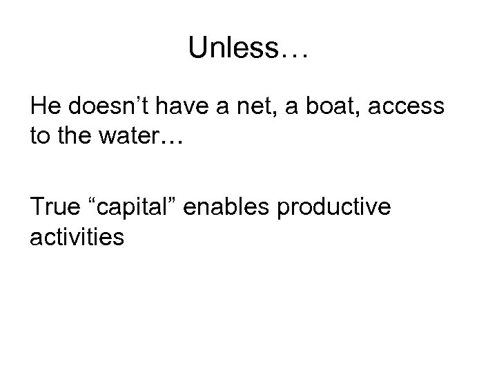 "Unless… He doesn't have a net, a boat, access to the water… True ""capital"""