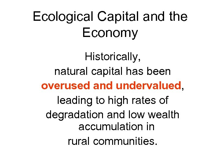 Ecological Capital and the Economy Historically, natural capital has been overused and undervalued, leading