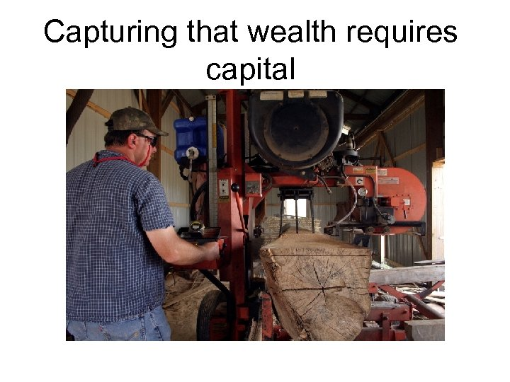 Capturing that wealth requires capital