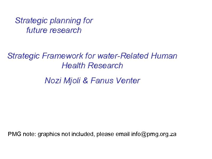 Strategic planning for future research Strategic Framework for water-Related Human Health Research Nozi Mjoli