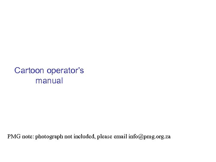 Cartoon operator's manual PMG note: photograph not included, please email info@pmg. org. za