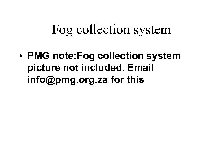 Fog collection system • PMG note: Fog collection system picture not included. Email info@pmg.