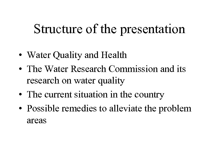 Structure of the presentation • Water Quality and Health • The Water Research Commission