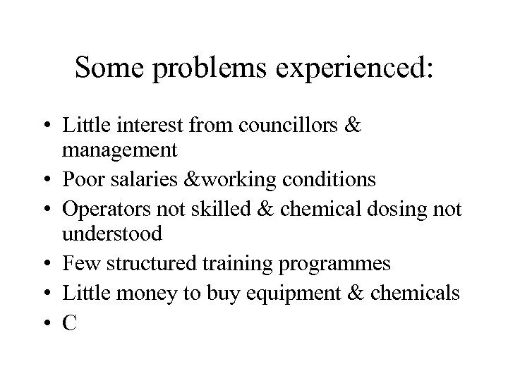Some problems experienced: • Little interest from councillors & management • Poor salaries &working