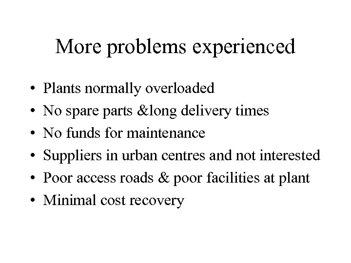 More problems experienced • • • Plants normally overloaded No spare parts &long delivery
