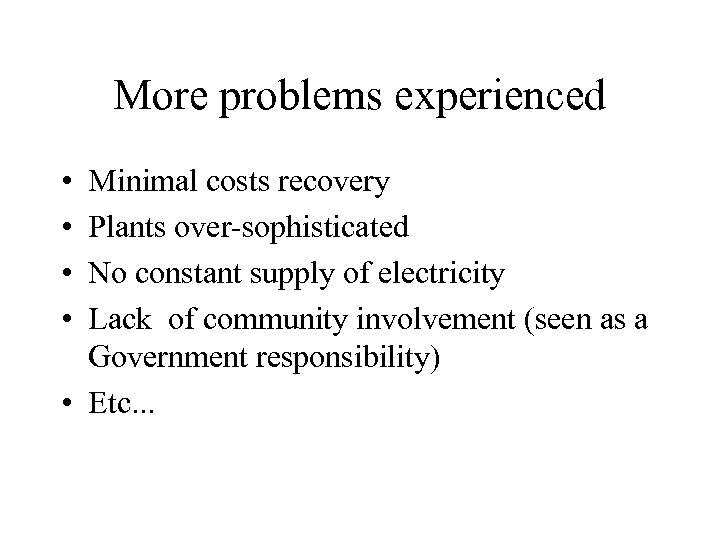 More problems experienced • • Minimal costs recovery Plants over-sophisticated No constant supply of