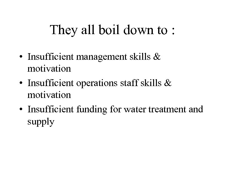 They all boil down to : • Insufficient management skills & motivation • Insufficient