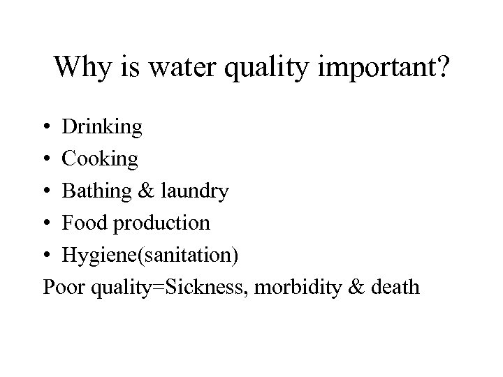 Why is water quality important? • Drinking • Cooking • Bathing & laundry •