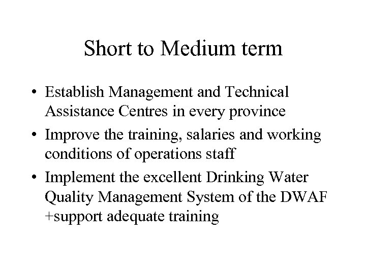 Short to Medium term • Establish Management and Technical Assistance Centres in every province