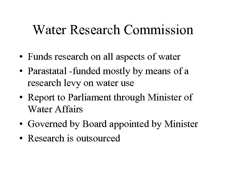 Water Research Commission • Funds research on all aspects of water • Parastatal -funded
